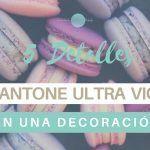 5 Detalles En PANTONE ULTRA VIOLET En Una Decoración