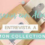 Diseños con Alma…. Entrevista a Mon Collection